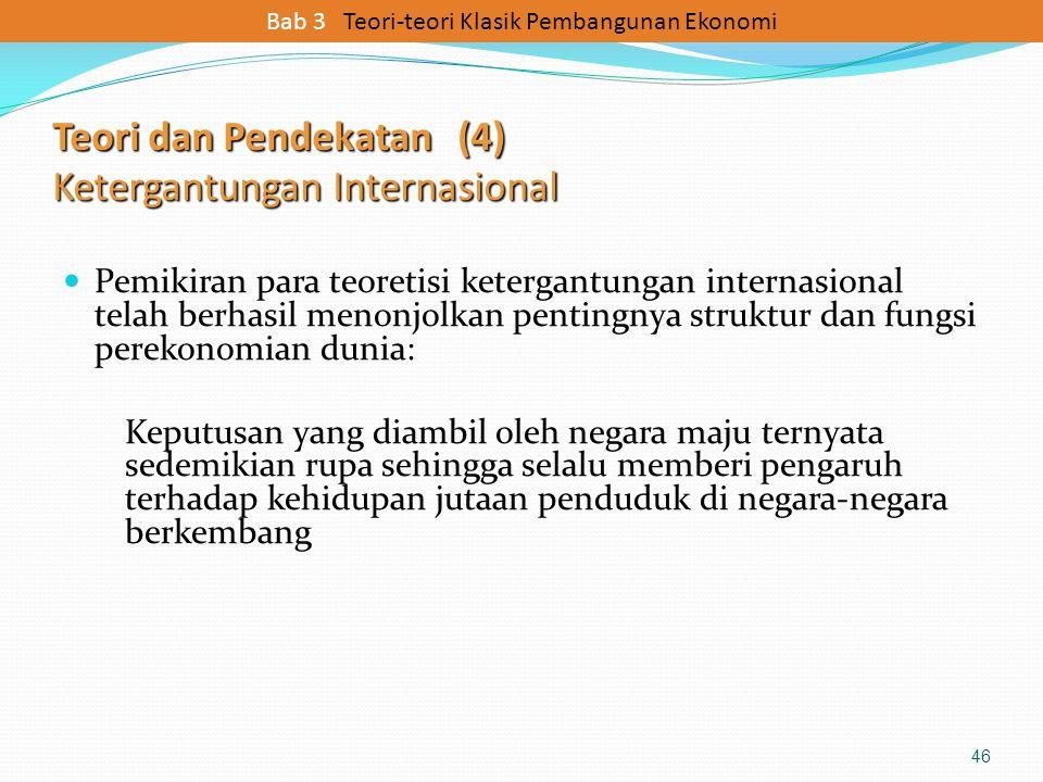 Teori dan Pendekatan (4) Ketergantungan Internasional Pemikiran para teoretisi ketergantungan internasional telah berhasil menonjolkan pentingnya stru