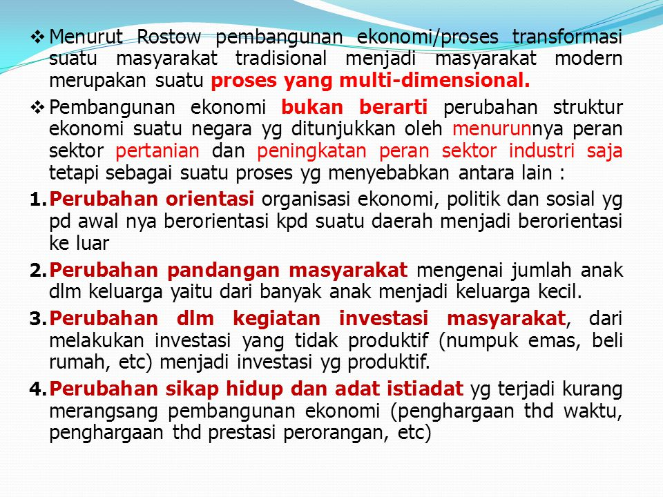  Menurut Rostow pembangunan ekonomi/proses transformasi suatu masyarakat tradisional menjadi masyarakat modern merupakan suatu proses yang multi-dime