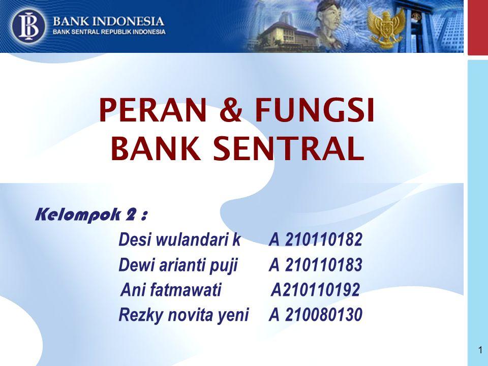1 PERAN & FUNGSI BANK SENTRAL Kelompok 2 : Desi wulandari k A 210110182 Dewi arianti puji A 210110183 Ani fatmawati A210110192 Rezky novita yeni A 210080130