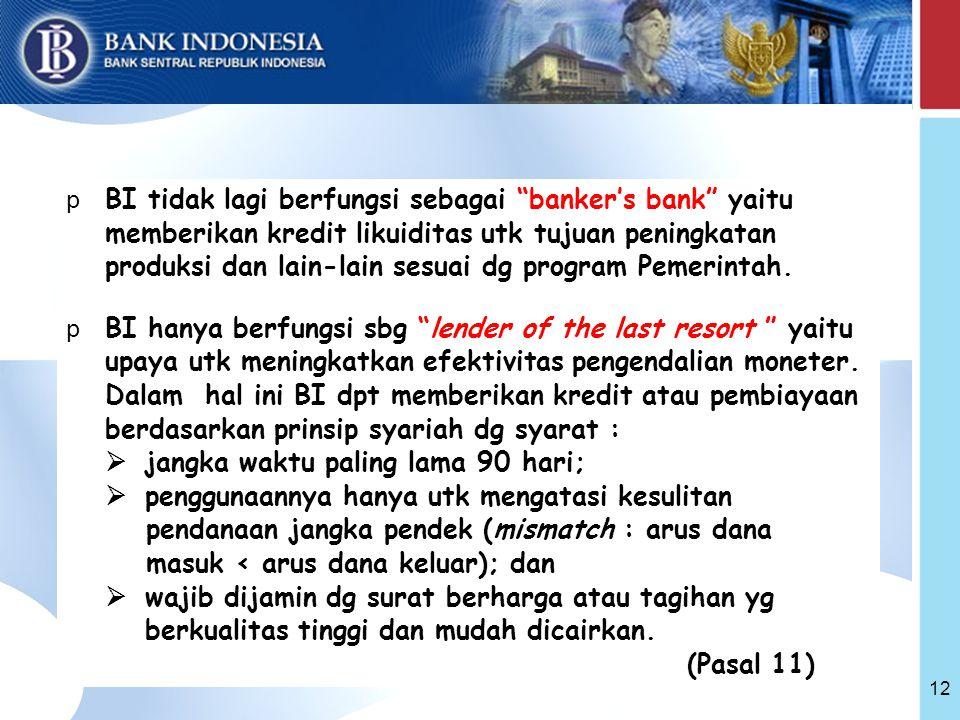 12 p BI tidak lagi berfungsi sebagai banker's bank yaitu memberikan kredit likuiditas utk tujuan peningkatan produksi dan lain-lain sesuai dg program Pemerintah.