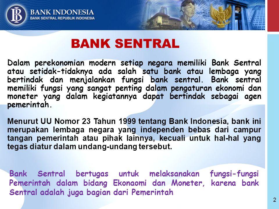 2 BANK SENTRAL Dalam perekonomian modern setiap negara memiliki Bank Sentral atau setidak-tidaknya ada salah satu bank atau lembaga yang bertindak dan menjalankan fungsi bank sentral.