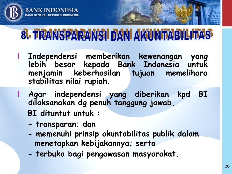 20 l Independensi memberikan kewenangan yang lebih besar kepada Bank Indonesia untuk menjamin keberhasilan tujuan memelihara stabilitas nilai rupiah.