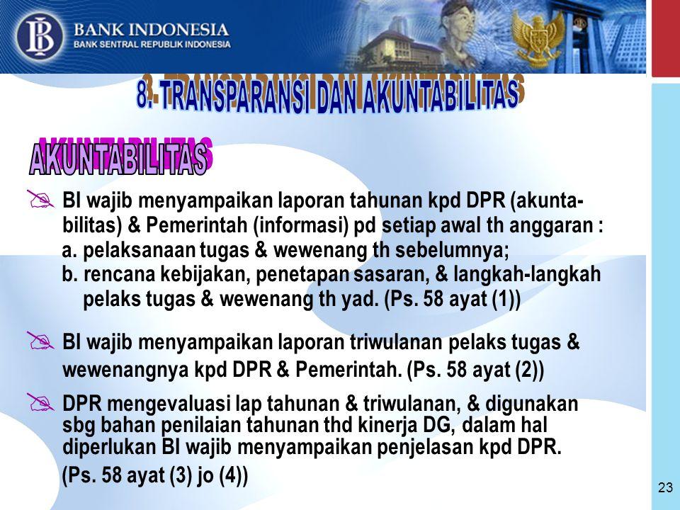 23  BI wajib menyampaikan laporan tahunan kpd DPR (akunta- bilitas) & Pemerintah (informasi) pd setiap awal th anggaran : a.