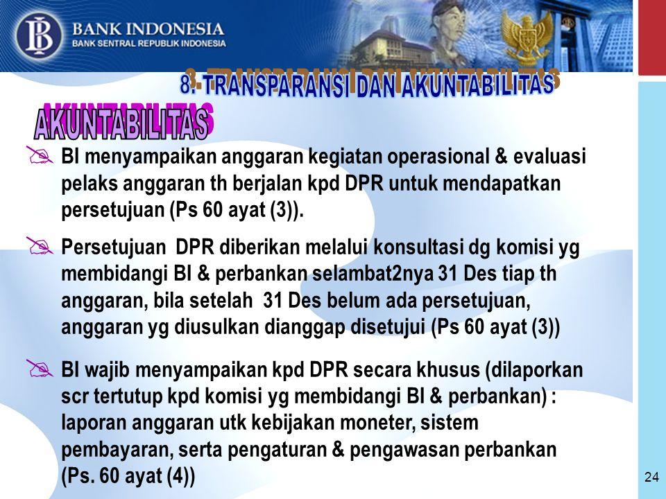 24  BI menyampaikan anggaran kegiatan operasional & evaluasi pelaks anggaran th berjalan kpd DPR untuk mendapatkan persetujuan (Ps 60 ayat (3)).