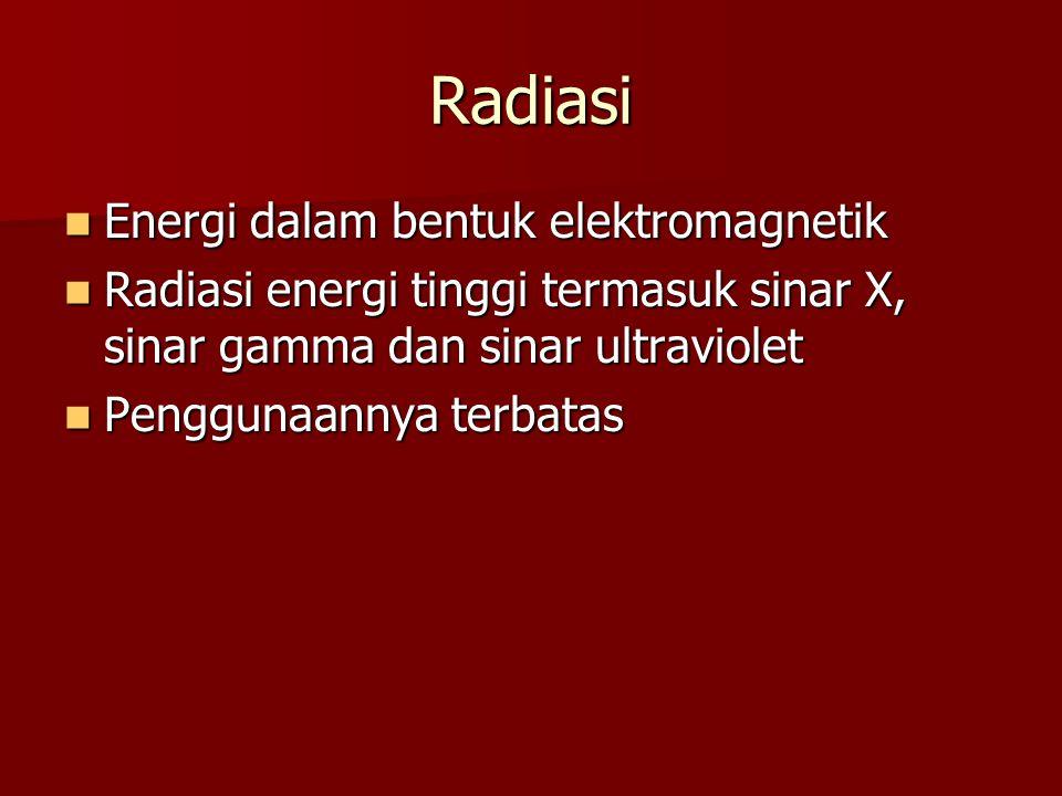 Radiasi Energi dalam bentuk elektromagnetik Energi dalam bentuk elektromagnetik Radiasi energi tinggi termasuk sinar X, sinar gamma dan sinar ultravio