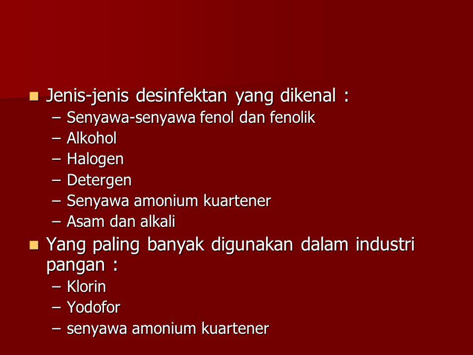 Jenis-jenis desinfektan yang dikenal : Jenis-jenis desinfektan yang dikenal : –Senyawa-senyawa fenol dan fenolik –Alkohol –Halogen –Detergen –Senyawa