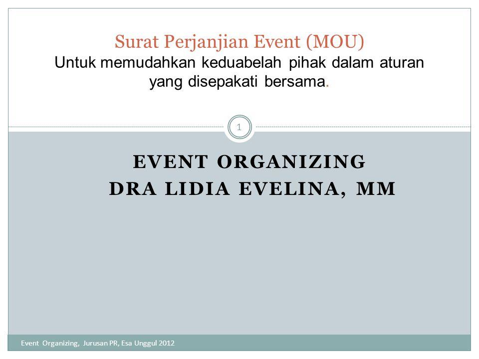 EVENT ORGANIZING DRA LIDIA EVELINA, MM Surat Perjanjian Event (MOU) Untuk memudahkan keduabelah pihak dalam aturan yang disepakati bersama. 1 Event Or