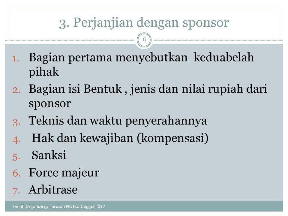 3. Perjanjian dengan sponsor 1. Bagian pertama menyebutkan keduabelah pihak 2. Bagian isi Bentuk, jenis dan nilai rupiah dari sponsor 3. Teknis dan wa
