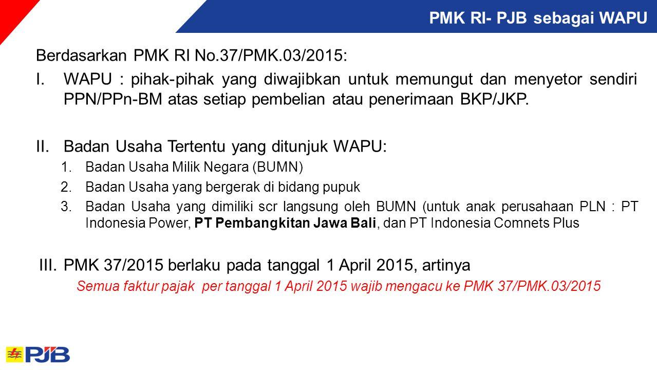 PMK RI- PJB sebagai WAPU Berdasarkan PMK RI No.37/PMK.03/2015: I.WAPU : pihak-pihak yang diwajibkan untuk memungut dan menyetor sendiri PPN/PPn-BM ata