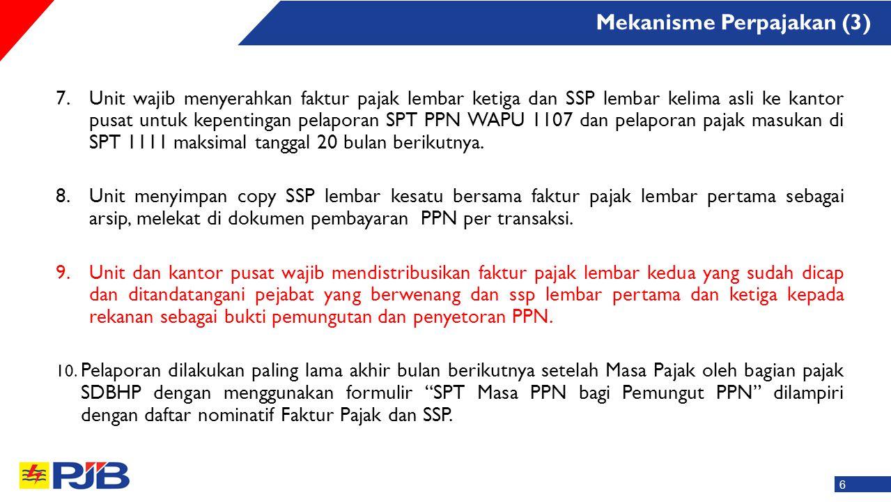 7.Unit wajib menyerahkan faktur pajak lembar ketiga dan SSP lembar kelima asli ke kantor pusat untuk kepentingan pelaporan SPT PPN WAPU 1107 dan pelap