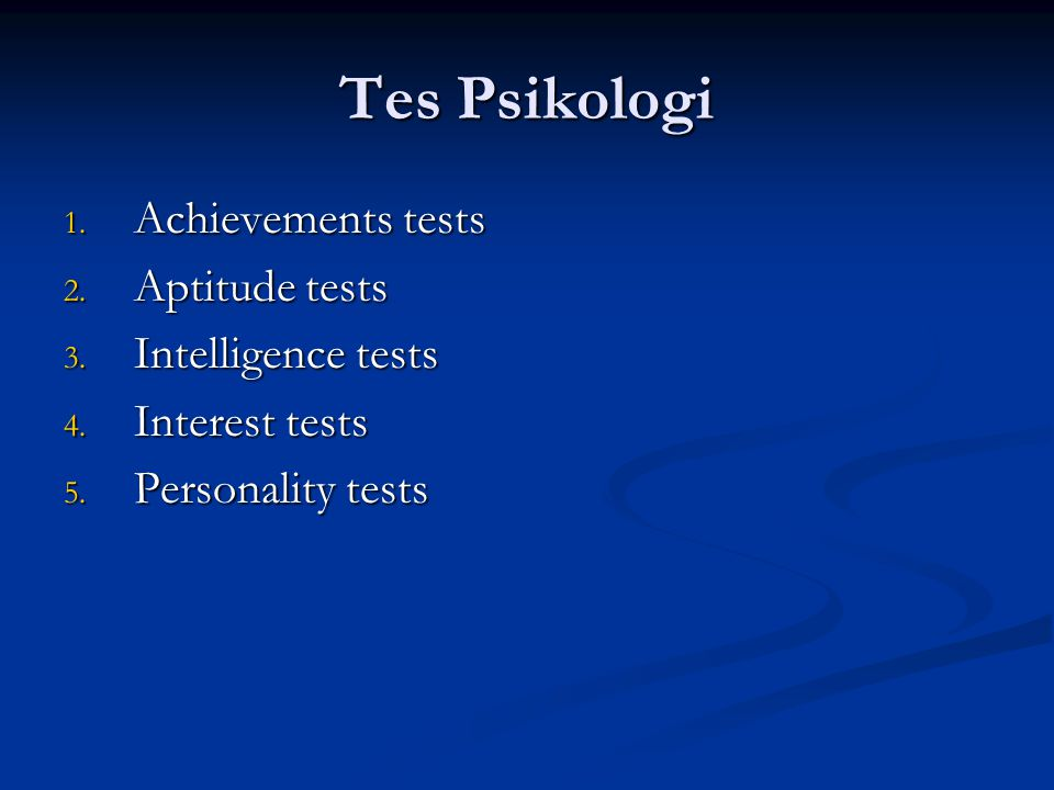 Tes Psikologi 1. Achievements tests 2. Aptitude tests 3. Intelligence tests 4. Interest tests 5. Personality tests