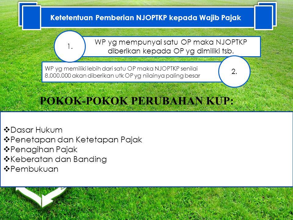 WP yg memiliki lebih dari satu OP maka NJOPTKP senilai 8.000.000 akan diberikan utk OP yg nilainya paling besar WP yg mempunyai satu OP maka NJOPTKP diberikan kepada OP yg dimiliki tsb.