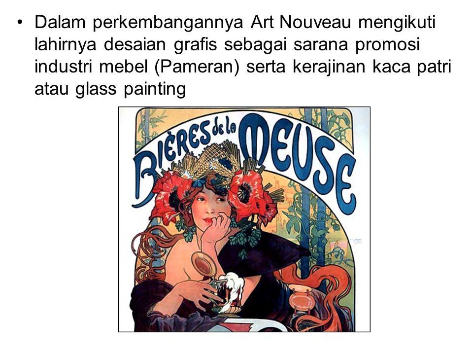 Dalam perkembangannya Art Nouveau mengikuti lahirnya desaian grafis sebagai sarana promosi industri mebel (Pameran) serta kerajinan kaca patri atau glass painting