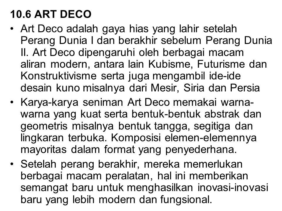 10.6 ART DECO Art Deco adalah gaya hias yang lahir setelah Perang Dunia I dan berakhir sebelum Perang Dunia II.