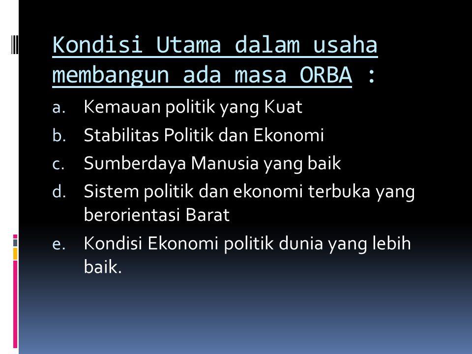 Kondisi Utama dalam usaha membangun ada masa ORBA : a.
