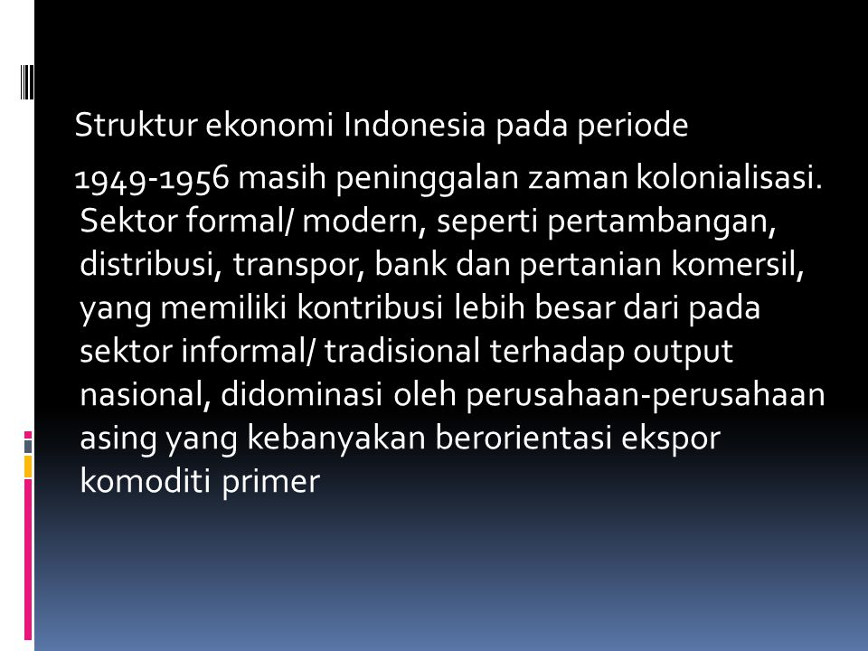Struktur ekonomi Indonesia pada periode 1949-1956 masih peninggalan zaman kolonialisasi.