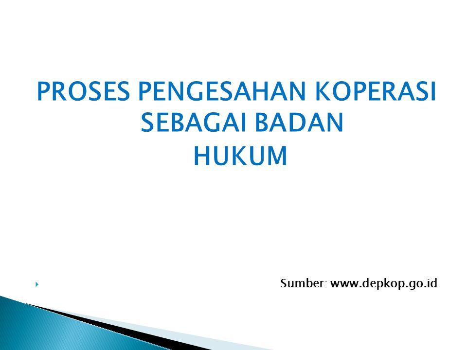 PROSES PENGESAHAN KOPERASI SEBAGAI BADAN HUKUM  Sumber: www.depkop.go.id