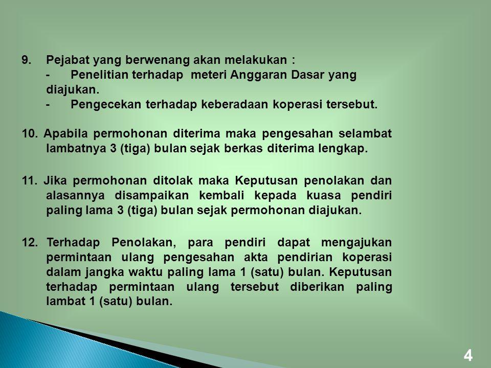 9.Pejabat yang berwenang akan melakukan : -Penelitian terhadap meteri Anggaran Dasar yang diajukan. -Pengecekan terhadap keberadaan koperasi tersebut.