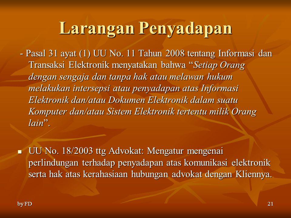 """Larangan Penyadapan - Pasal 31 ayat (1) UU No. 11 Tahun 2008 tentang Informasi dan Transaksi Elektronik menyatakan bahwa """"Setiap Orang dengan sengaja"""