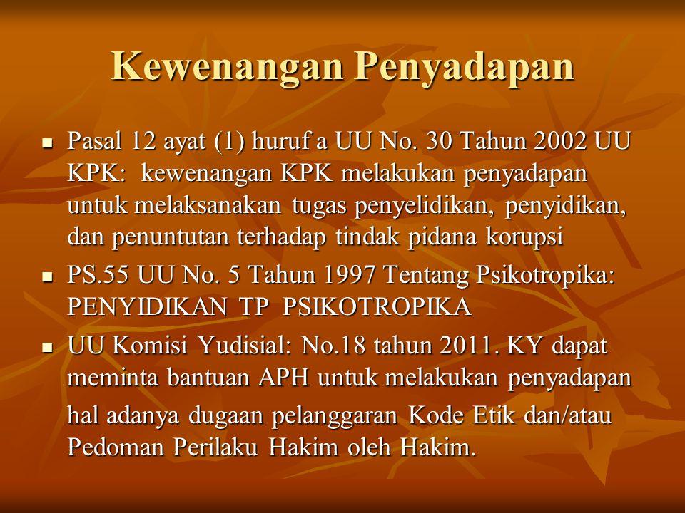 Kewenangan Penyadapan Pasal 12 ayat (1) huruf a UU No. 30 Tahun 2002 UU KPK: kewenangan KPK melakukan penyadapan untuk melaksanakan tugas penyelidikan
