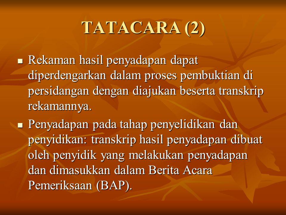 TATACARA (2) Rekaman hasil penyadapan dapat diperdengarkan dalam proses pembuktian di persidangan dengan diajukan beserta transkrip rekamannya. Rekama