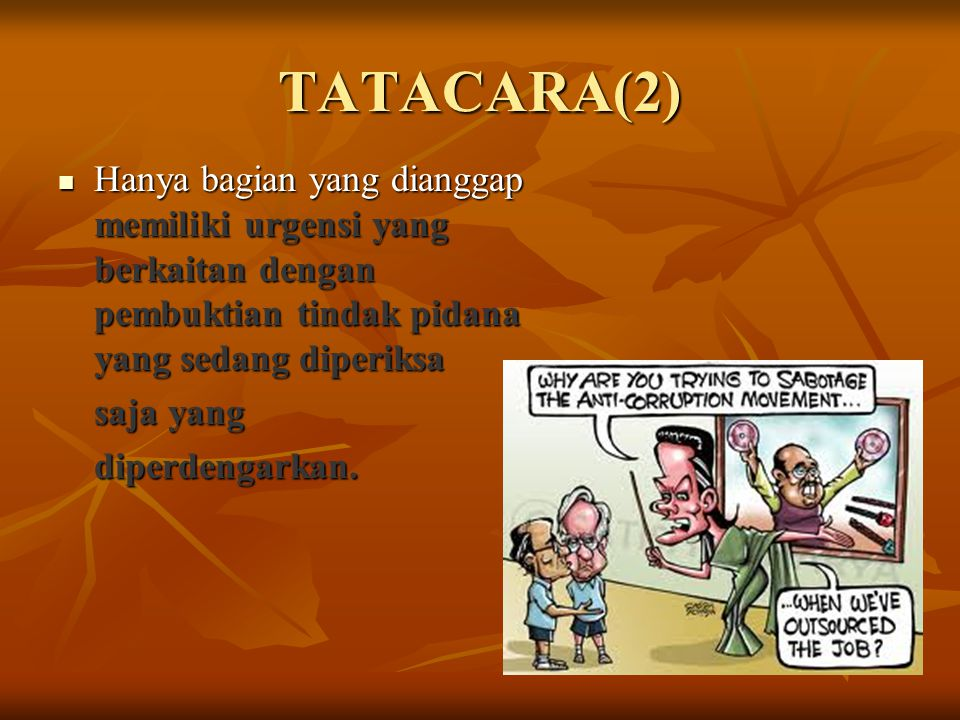 TATACARA(2) Hanya bagian yang dianggap memiliki urgensi yang berkaitan dengan pembuktian tindak pidana yang sedang diperiksa Hanya bagian yang diangga