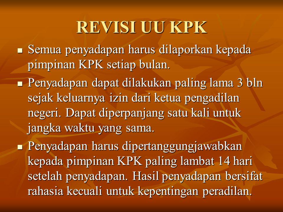 REVISI UU KPK Semua penyadapan harus dilaporkan kepada pimpinan KPK setiap bulan. Semua penyadapan harus dilaporkan kepada pimpinan KPK setiap bulan.