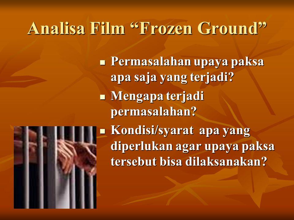"""Analisa Film """"Frozen Ground"""" Permasalahan upaya paksa apa saja yang terjadi? Permasalahan upaya paksa apa saja yang terjadi? Mengapa terjadi permasala"""