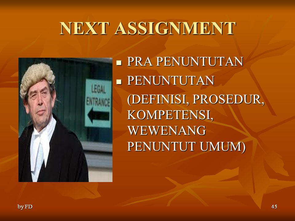 NEXT ASSIGNMENT PRA PENUNTUTAN PRA PENUNTUTAN PENUNTUTAN PENUNTUTAN (DEFINISI, PROSEDUR, KOMPETENSI, WEWENANG PENUNTUT UMUM) by FD45