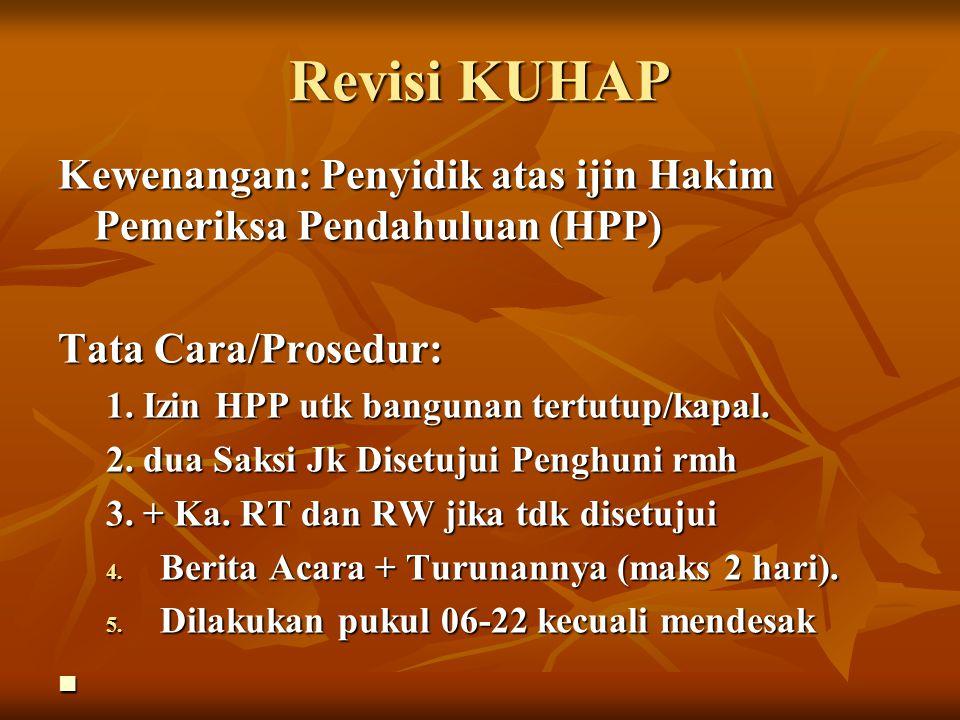 Revisi KUHAP Kewenangan: Penyidik atas ijin Hakim Pemeriksa Pendahuluan (HPP) Tata Cara/Prosedur: 1. Izin HPP utk bangunan tertutup/kapal. 2. dua Saks