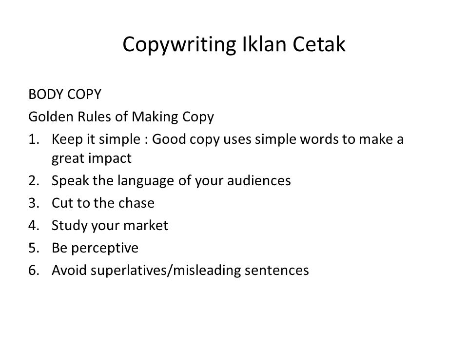 Copywriting Iklan Cetak BODY COPY Golden Rules of Making Copy 1.Keep it simple : Good copy uses simple words to make a great impact 2.Speak the langua