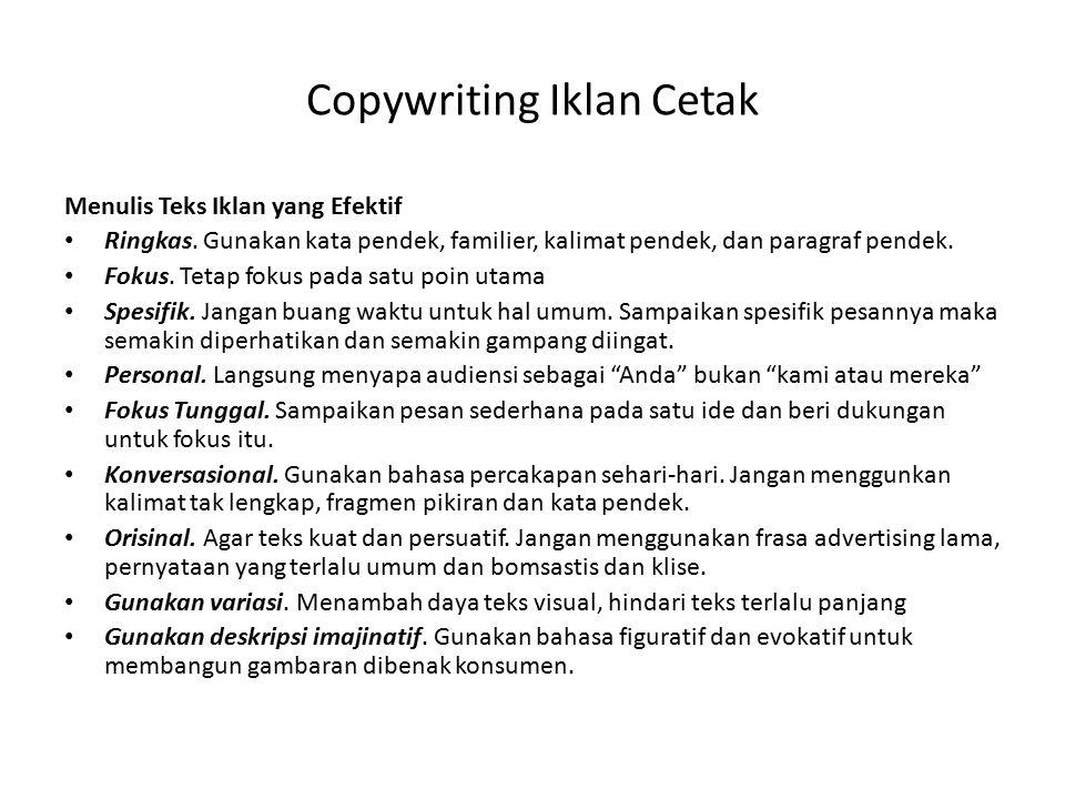 Copywriting Iklan Cetak Menulis Teks Iklan yang Efektif Ringkas. Gunakan kata pendek, familier, kalimat pendek, dan paragraf pendek. Fokus. Tetap foku