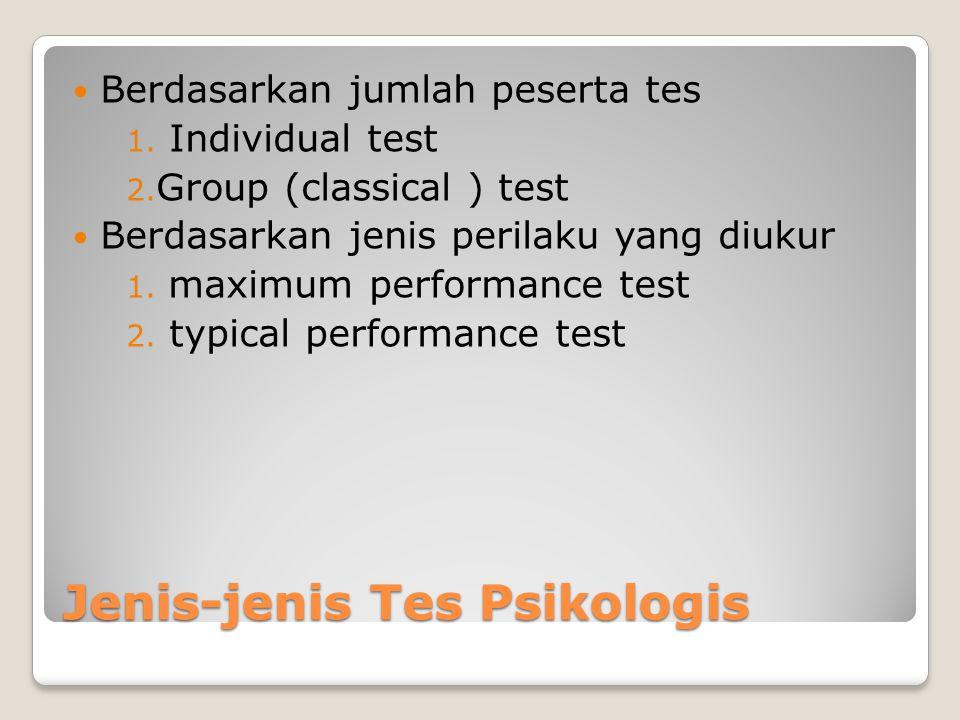 Jenis-jenis Tes Psikologis Berdasarkan jumlah peserta tes 1. Individual test 2. Group (classical ) test Berdasarkan jenis perilaku yang diukur 1. maxi