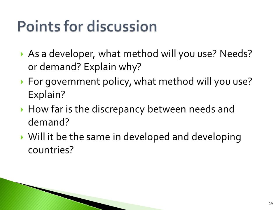  As a developer, what method will you use? Needs? or demand? Explain why?  For government policy, what method will you use? Explain?  How far is th