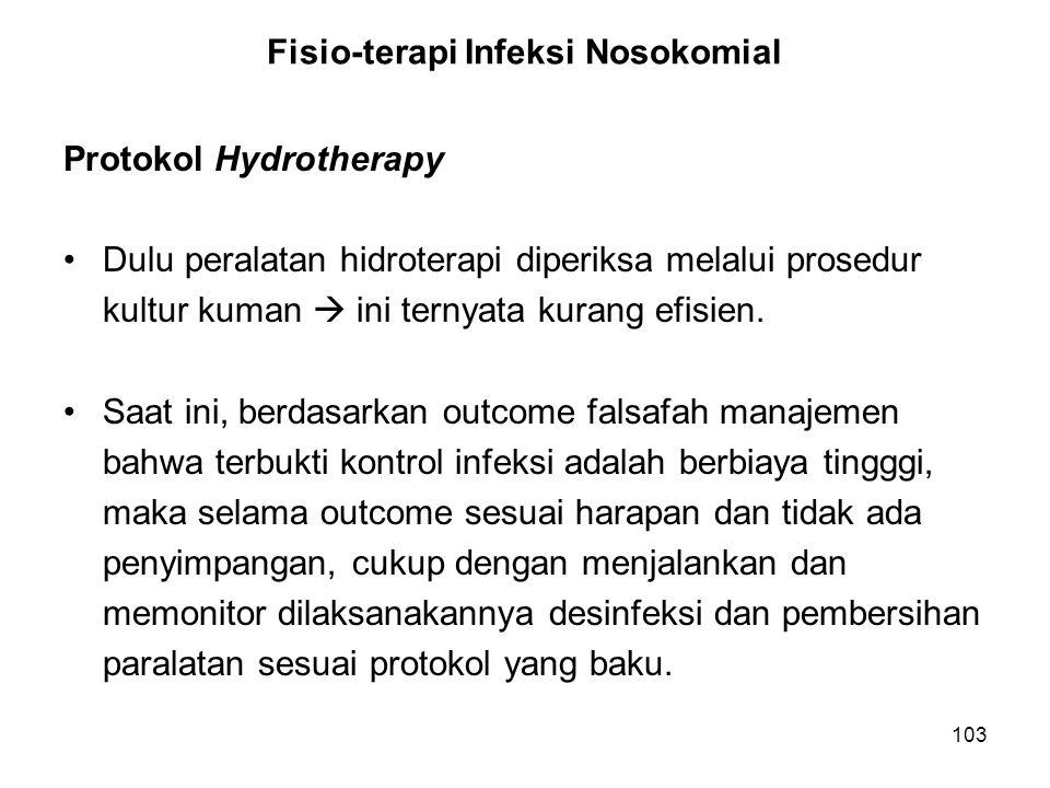 103 Fisio-terapi Infeksi Nosokomial Protokol Hydrotherapy Dulu peralatan hidroterapi diperiksa melalui prosedur kultur kuman  ini ternyata kurang efi