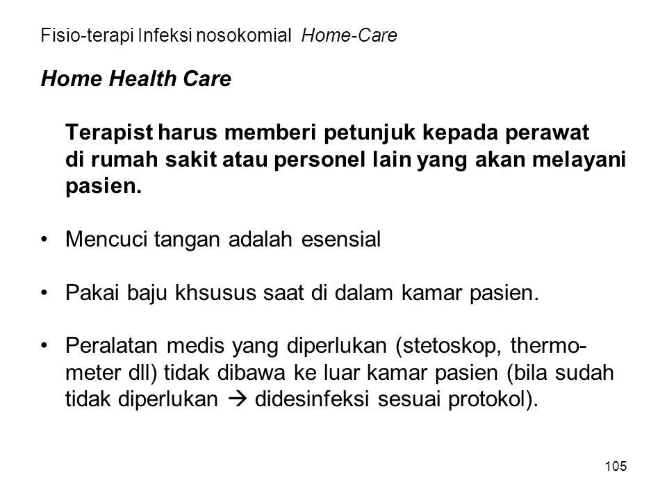 105 Fisio-terapi Infeksi nosokomial Home-Care Home Health Care Terapist harus memberi petunjuk kepada perawat di rumah sakit atau personel lain yang a