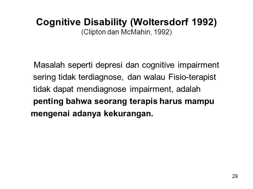29 Cognitive Disability (Woltersdorf 1992) (Clipton dan McMahin, 1992) Masalah seperti depresi dan cognitive impairment sering tidak terdiagnose, dan