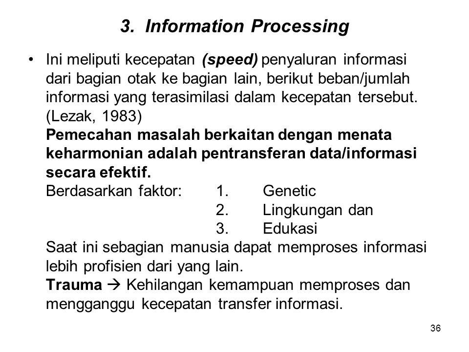 36 3. Information Processing Ini meliputi kecepatan (speed) penyaluran informasi dari bagian otak ke bagian lain, berikut beban/jumlah informasi yang