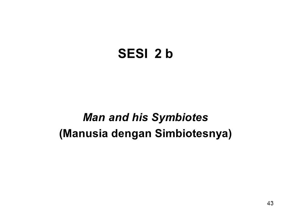43 SESI 2 b Man and his Symbiotes (Manusia dengan Simbiotesnya)