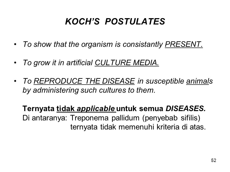 52 KOCH'S POSTULATES To show that the organism is consistantly PRESENT.
