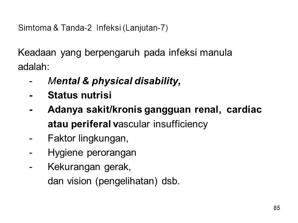 85 Simtoma & Tanda-2 Infeksi (Lanjutan-7) Keadaan yang berpengaruh pada infeksi manula adalah: -Mental & physical disability, -Status nutrisi -Adanya