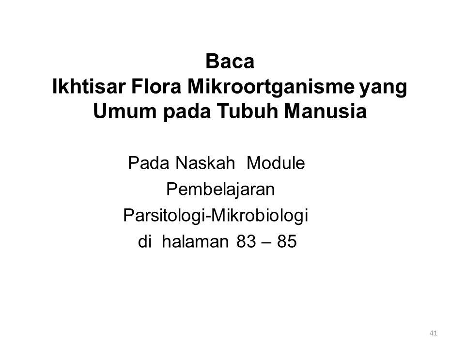 Baca Ikhtisar Flora Mikroortganisme yang Umum pada Tubuh Manusia Pada Naskah Module Pembelajaran Parsitologi-Mikrobiologi di halaman 83 – 85 41