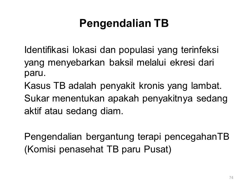 Pengendalian TB Identifikasi lokasi dan populasi yang terinfeksi yang menyebarkan baksil melalui ekresi dari paru. Kasus TB adalah penyakit kronis yan