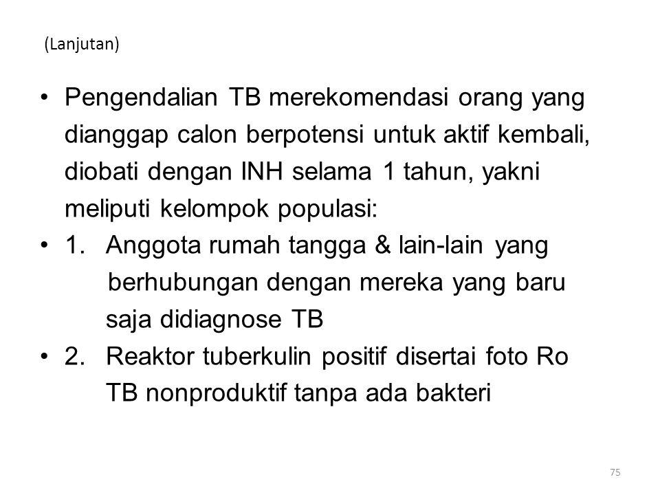 (Lanjutan) Pengendalian TB merekomendasi orang yang dianggap calon berpotensi untuk aktif kembali, diobati dengan INH selama 1 tahun, yakni meliputi k