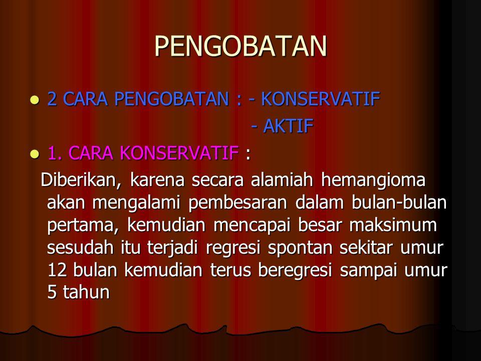 PENGOBATAN 2 CARA PENGOBATAN : - KONSERVATIF 2 CARA PENGOBATAN : - KONSERVATIF - AKTIF - AKTIF 1. CARA KONSERVATIF : 1. CARA KONSERVATIF : Diberikan,