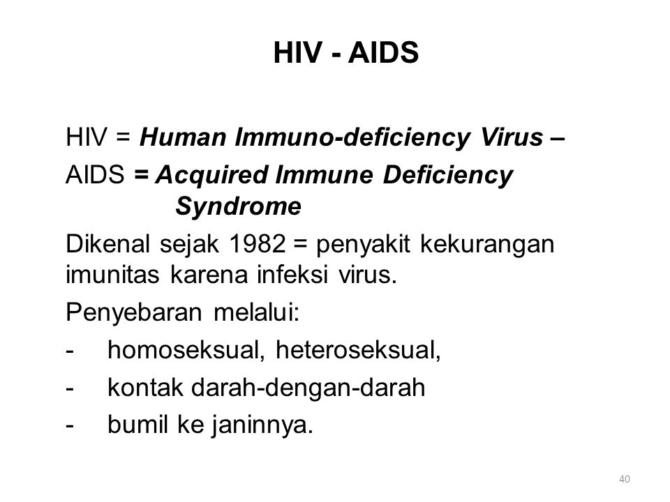 HIV - AIDS HIV = Human Immuno-deficiency Virus – AIDS = Acquired Immune Deficiency Syndrome Dikenal sejak 1982 = penyakit kekurangan imunitas karena i