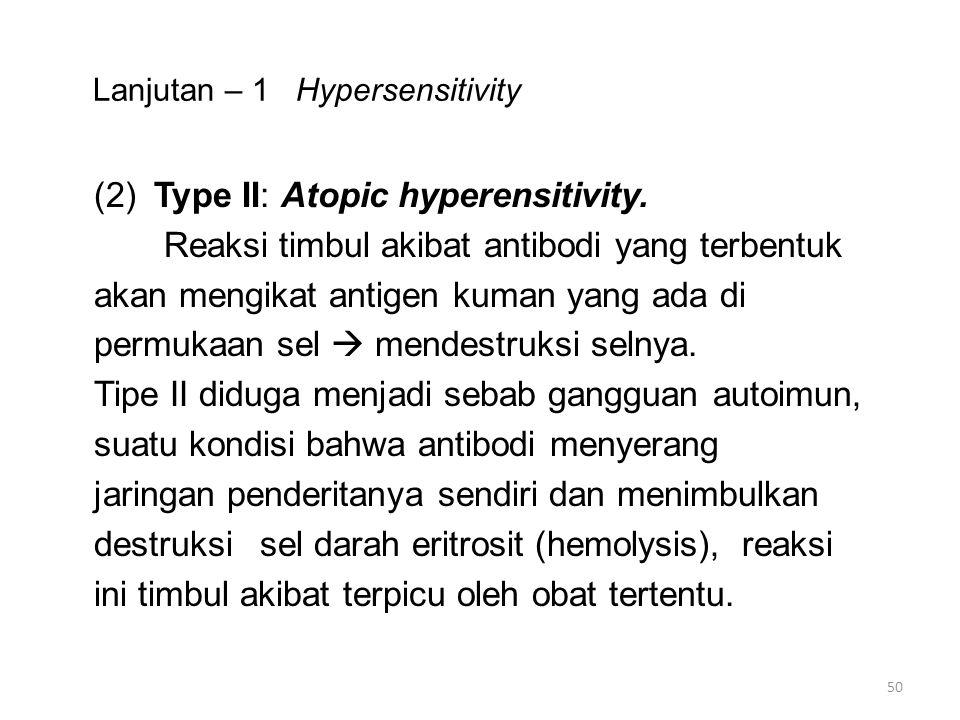 Lanjutan – 1 Hypersensitivity (2)Type II: Atopic hyperensitivity.