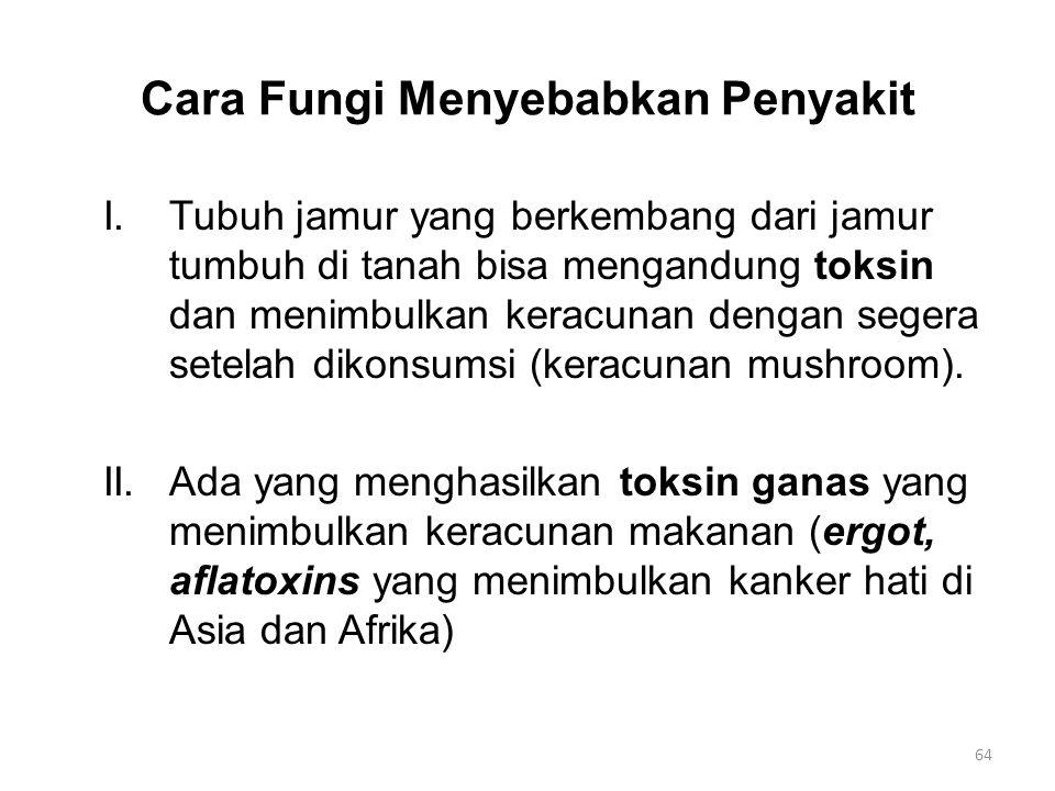 Cara Fungi Menyebabkan Penyakit I.Tubuh jamur yang berkembang dari jamur tumbuh di tanah bisa mengandung toksin dan menimbulkan keracunan dengan segera setelah dikonsumsi (keracunan mushroom).