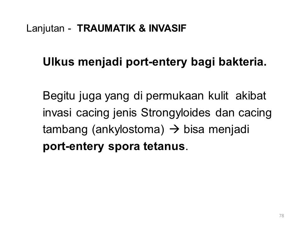 Lanjutan - TRAUMATIK & INVASIF Ulkus menjadi port-entery bagi bakteria.