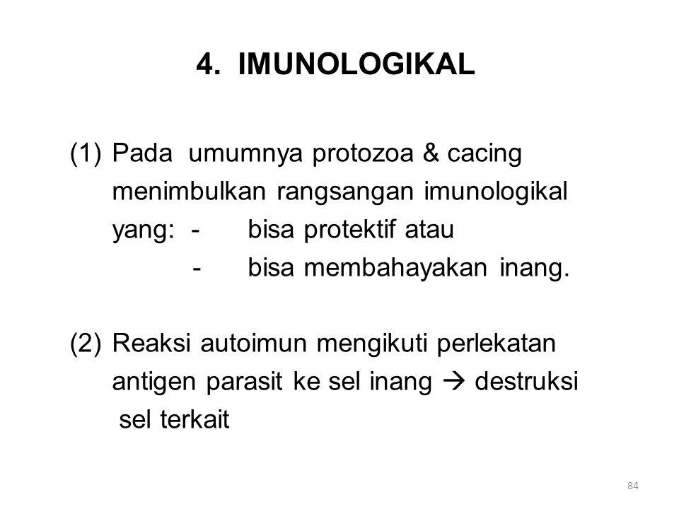 4. IMUNOLOGIKAL (1)Pada umumnya protozoa & cacing menimbulkan rangsangan imunologikal yang: -bisa protektif atau -bisa membahayakan inang. (2)Reaksi a